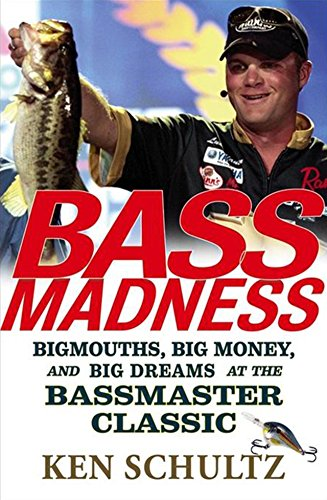 Bass Madness: Bigmouths, Big Money, and Big Dreams at the Bassmaster Classic (0471746274) by Schultz, Ken