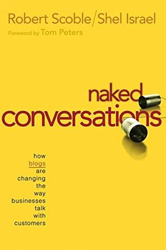 9780471747192: Naked Conversations: How Blogs are Changing the Way Businesses Talk with Customers