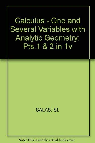 9780471749837: Calculus - One and Several Variables with Analytic Geometry: Pts.1 & 2 in 1v