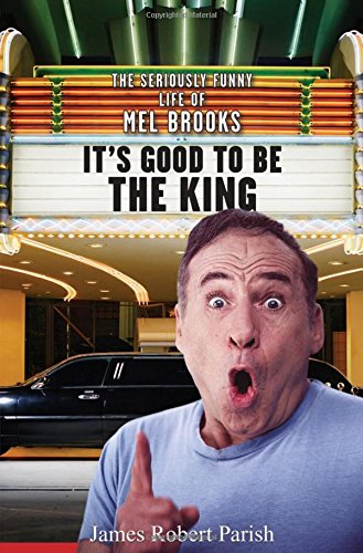 It's Good to Be the King: The Seriously Funny Life of Mel Brooks (0471752673) by James Robert Parish