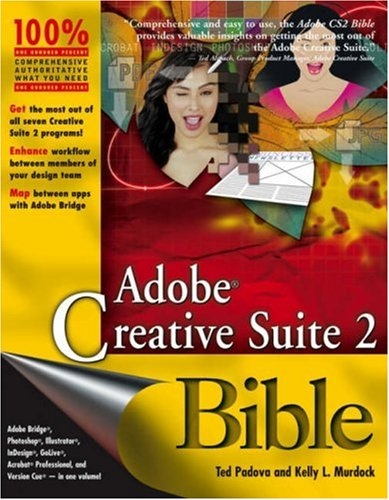 Adobe Creative Suite 2 Bible: Ted Padova, Kelly
