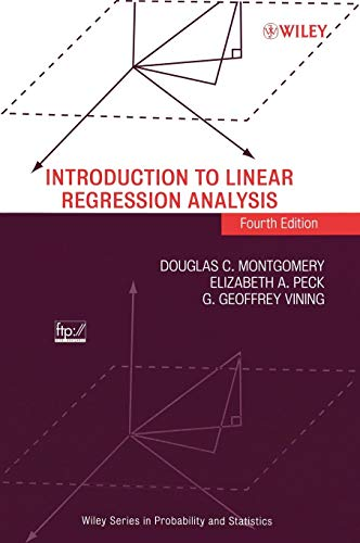 Introduction to Linear Regression Analysis: Montgomery, Douglas C.;