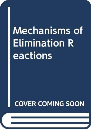 Mechanisms of Elimination Reactions: Saunders, William Hundley;Cockerill, Anthony