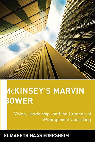 9780471755821: McKinsey's Marvin Bower: Vision, Leadership, and the Creation of Management Consulting