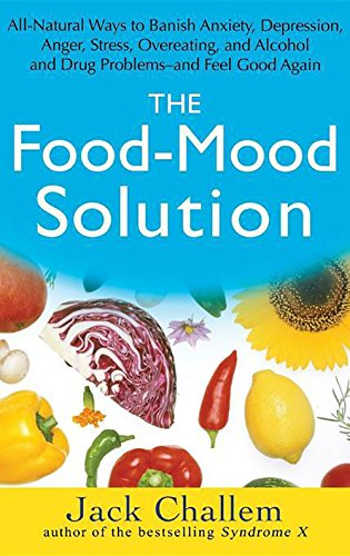 9780471756101: The Food-Mood Solution: All-Natural Ways to Banish Anxiety, Depression, Anger, Stress, Overeating, and Alcohol and Drug Problems--And Feel Goo: ... Alcohol and Drug Problems and Feel Good Again