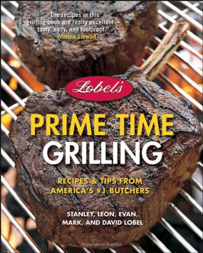 9780471756828: Lobel's Prime Time Grilling: Recipes and Tips from America's #1 Butchers