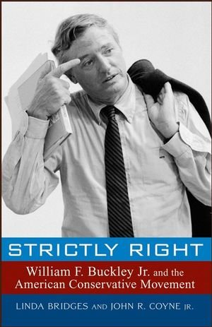 9780471758174: Strictly Right: William F. Buckley Jr. and the American Conservative Movement