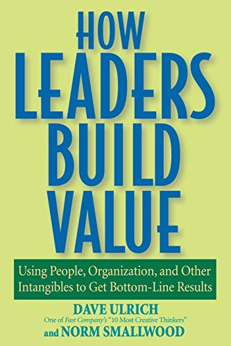 9780471760795: How Leaders Build Value: Using People, Organization, and Other Intangibles to Get Bottom-Line Results