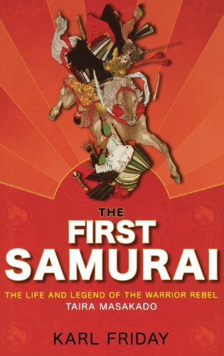 9780471760825: The First Samurai: The Life and Legend of the Warrior Rebel, Taira Masakado