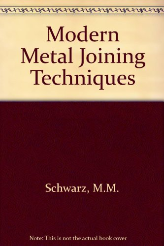 Modern Metal Joining Techniques: M.M. Schwarz