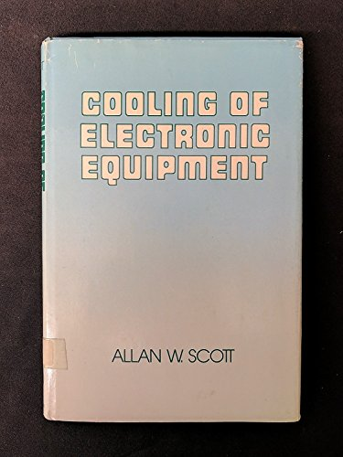 Cooling of Electronic Equipment: Scott, Allan W.