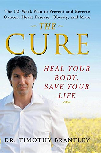 The Cure: Heal Your Body, Save Your Life: Brantley, Dr. Timothy