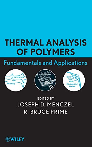 Thermal Analysis of Polymers, Fundamentals and Applications: Joseph D. Menczel;