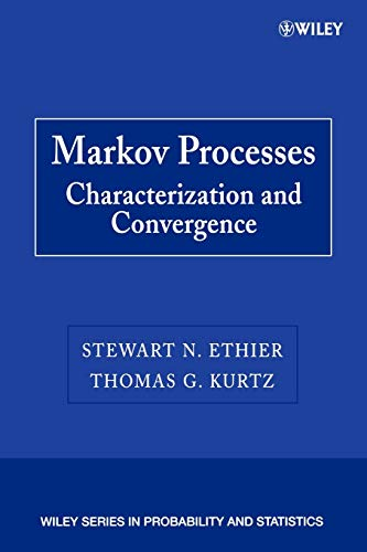 Markov Processes: Characterization and Convergence (Wiley Series: Stewart N. Ethier;