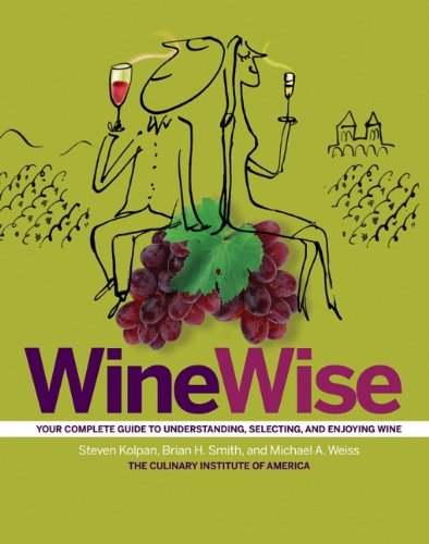 WineWise: Steven Kolpan; Brian H. Smith; Michael A. Weiss; The Culinary Institute of America