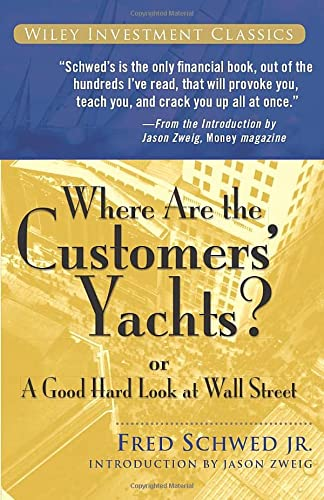Where Are the Customers' Yachts?: or A Good Hard Look at Wall Street (Paperback): Fred Schwed