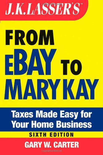 9780471771043: J.K. Lasser's From Ebay to Mary Kay: Taxes Made Easy for Your Home Business