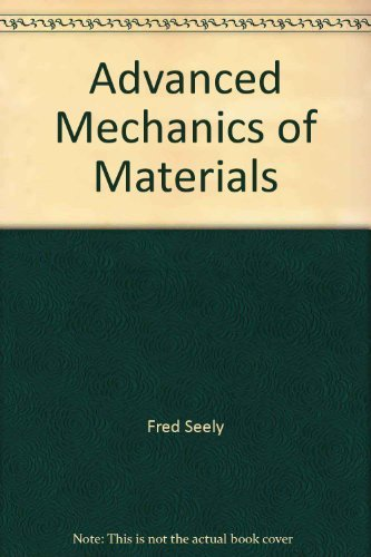 Advanced Mechanics of Materials: Seely, Fred B.