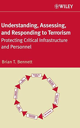 Understanding, Assessing, and Responding to Terrorism: Protecting: Bennett, Brian P.