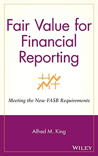 Fair Value for Financial Reporting: Meeting the: Alfred M. King