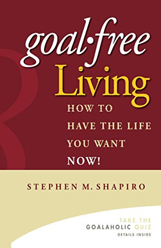 9780471772804: Goal-free Living: How to Have the Life You Want Now!