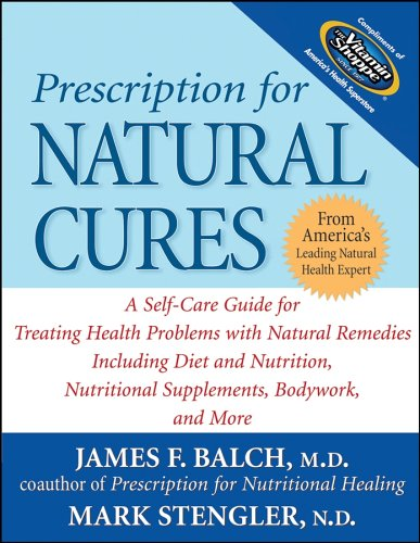 9780471775645: Prescription for Natural Cures: A Self-Care Guide for Treating Health Problems with Natural Remedies Including Diet and Nutrition, Nutritional Supplements, Bodywork, and More