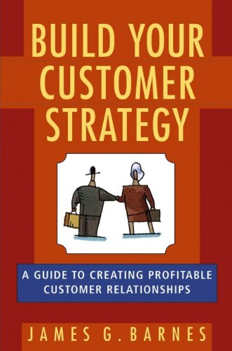 9780471776604: Build Your Customer Strategy: A Guide to Creating Profitable Customer Relationships