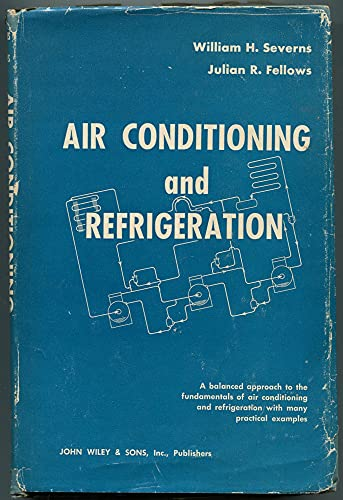 Air Conditioning and Refrigeration: W.H. Severns; J.R.