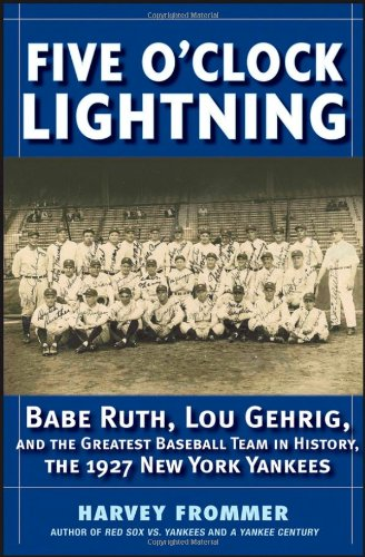9780471778127: Five O'clock Lightning: Babe Ruth, Lou Gehrig and the Greatest Baseball Team in History, the 1927 New York Yankees