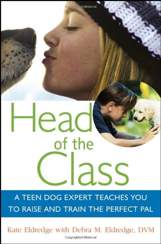 9780471779629: Head of the Class: A Teen Dog Expert Teaches You to Raise and Train the Perfect Pal