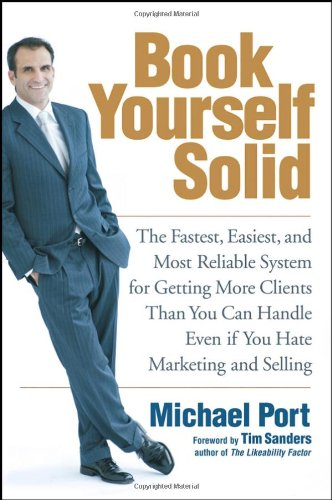 9780471783930: Book Yourself Solid: The Fastest, Easiest, and Most Reliable System for Getting More Clients Than You Can Handle Even If You Hate Marketing: The ... Handle Even If You Hate Marketing and Selling
