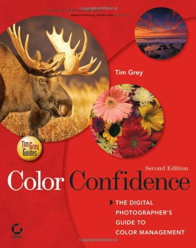 9780471786160: Color Confidence: The Digital Photographer's Guide to Color Management (Tim Grey Guides)