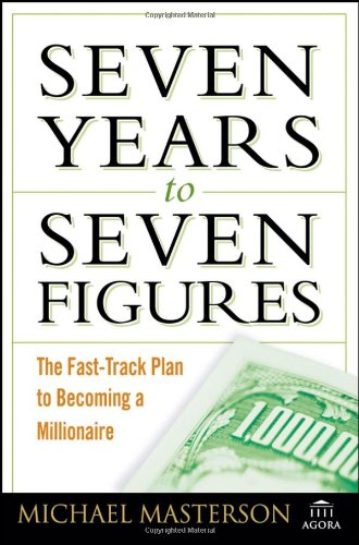 9780471786757: Seven Years to Seven Figures: The Fast-Track Plan to Becoming a Millionaire (Agora Series)
