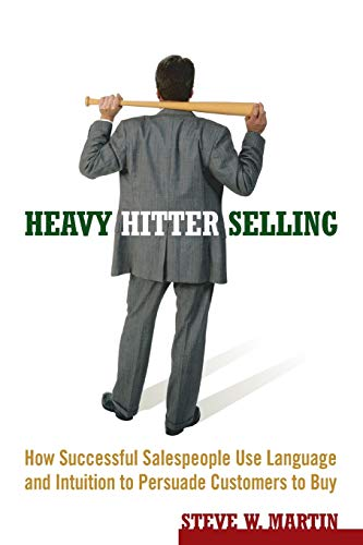 9780471787006: Heavy Hitter Selling: How Successful Salespeople Use Language and Intuition to Persuade Customers to Buy