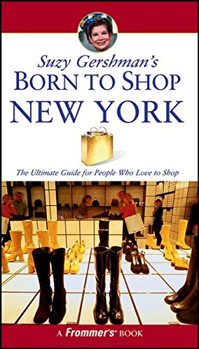 9780471787433: Suzy Gershman's Born to Shop New York: The Ultimate Guide for Travelers Who Love to Shop
