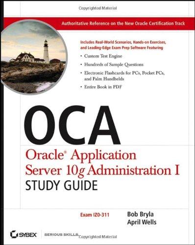 OCA: Oracle Application Server 10g Administration I Study Guide (Exam 1Z0-311): Bob Bryla; April ...