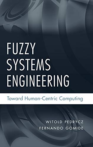 Fuzzy Systems Engineering: Toward Human-Centric Computing: Witold Pedrycz; Fernando