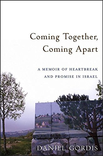 Coming Together, Coming Apart: A Memoir of: Daniel Gordis