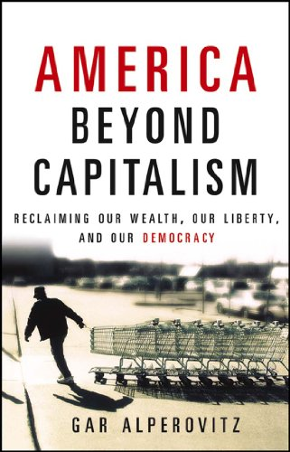 9780471790020: America Beyond Capitalism: Reclaiming Our Wealth, Our Liberty, and Our Democracy