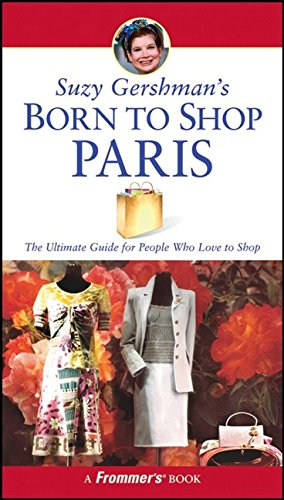 9780471790358: Suzy Gershman's Born to Shop Paris: The Ultimate Guide for People Who Love to Shop