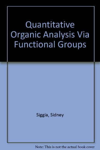 Quantitative Organic Analysis Via Functional Groups: Siggia, Sidney