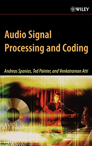 Audio Signal Processing and Coding: Andreas Spanias; Ted