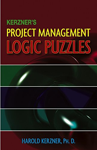 Kerzner's Project Management Logic Puzzles: Kerzner, Harold, Ph.d.