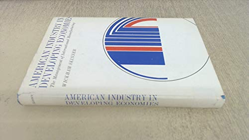 American Industry in Developing Economics: Management of International Manufacturing: Skinner, ...