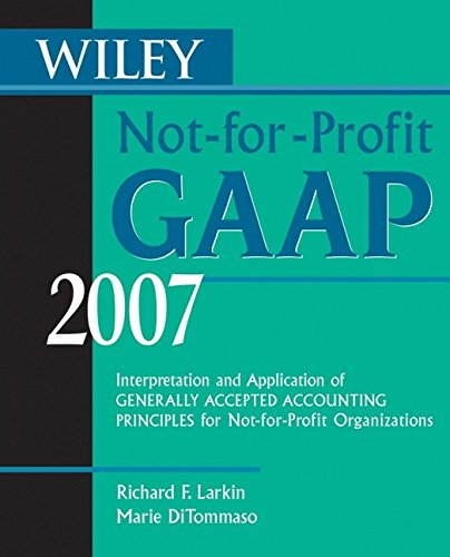Wiley Not-For-Profit Gaap 2007: Interpretation And Application Of Generally Accepted Accounting ...
