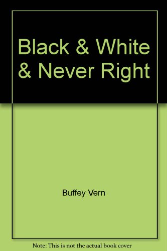 9780471798842: Black & White & Never Right