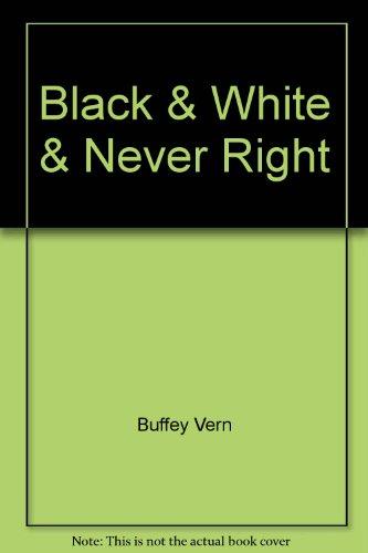 9780471798842: Black & White & Never Right