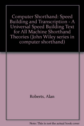 9780471799887: Computer Shorthand: Speed Building and Transcription - A Universal Speed Building Text for All Machine Shorthand Theories (John Wiley series in computer shorthand)
