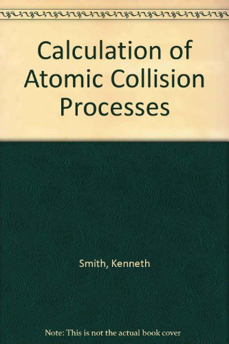 Calculation of Atomic Collision Processes: Smith, Kenneth