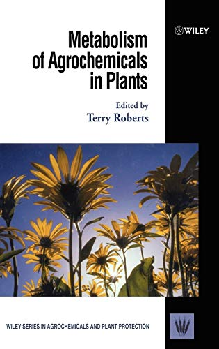 The Metabolism of Agrochemicals in Plants (Hardback): Terry R. Roberts